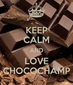Poster: KEEP CALM AND LOVE CHOCOCHAMP