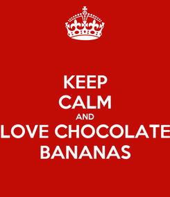 Poster: KEEP CALM AND LOVE CHOCOLATE BANANAS