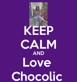 Poster: KEEP CALM AND Love  Chocolic
