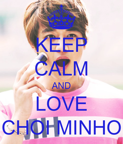 Poster: KEEP CALM AND LOVE CHOI MINHO