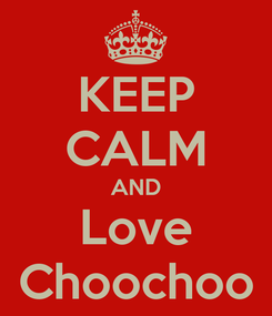 Poster: KEEP CALM AND Love Choochoo