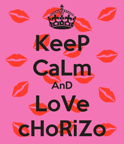 Poster: KeeP CaLm AnD LoVe cHoRiZo