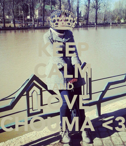 Poster: KEEP CALM AND LOVE CHOUMA <3