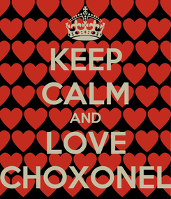 Poster: KEEP CALM AND LOVE CHOXONEL