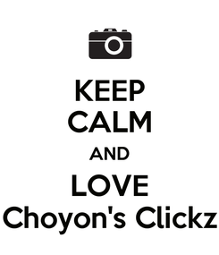 Poster: KEEP CALM AND LOVE Choyon's Clickz