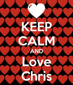 Poster: KEEP CALM AND Love Chris