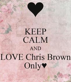 Poster: KEEP CALM AND LOVE Chris Brown Only♥