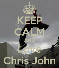 Poster: KEEP CALM AND Love Chris John