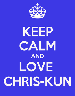 Poster: KEEP CALM AND LOVE  CHRIS-KUN