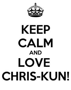 Poster: KEEP CALM AND LOVE  CHRIS-KUN!
