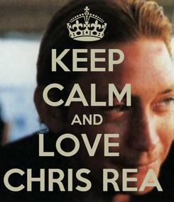 Poster: KEEP CALM AND LOVE   CHRIS REA