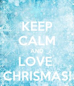 Poster: KEEP CALM AND LOVE  CHRISMAS!