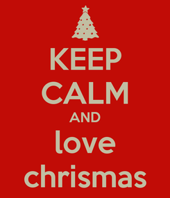 Poster: KEEP CALM AND love chrismas