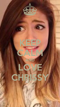 Poster: KEEP CALM AND LOVE CHRISSY