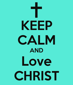Poster: KEEP CALM AND Love CHRIST