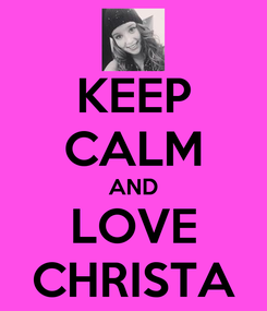 Poster: KEEP CALM AND LOVE CHRISTA