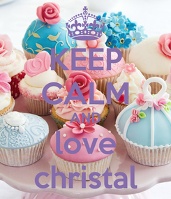 Poster: KEEP CALM AND love christal