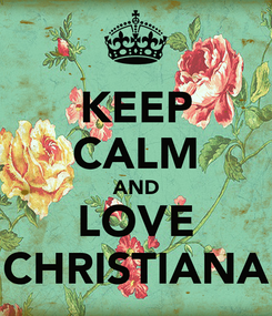 Poster: KEEP CALM AND LOVE CHRISTIANA