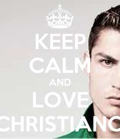 Poster: KEEP CALM AND LOVE CHRISTIANO