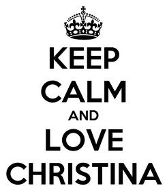 Poster: KEEP CALM AND LOVE CHRISTINA