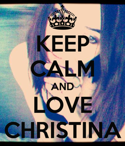Poster: KEEP CALM AND LOVE CHRISTINA