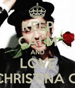 Poster: KEEP CALM AND LOVE CHRISTINA C.