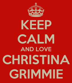 Poster: KEEP CALM AND LOVE CHRISTINA GRIMMIE