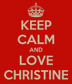 Poster: KEEP CALM AND LOVE CHRISTINE