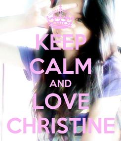 Poster: KEEP CALM AND LOVE CHRISTINE