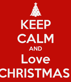 Poster: KEEP CALM AND Love CHRISTMAS
