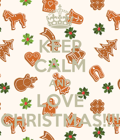 Poster: KEEP CALM AND LOVE CHRISTMAS!!!!