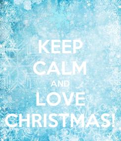 Poster: KEEP CALM AND LOVE CHRISTMAS!
