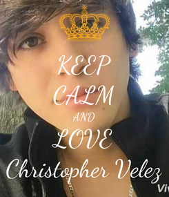 Poster: KEEP CALM AND LOVE Christopher Velez