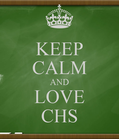 Poster: KEEP CALM AND LOVE CHS