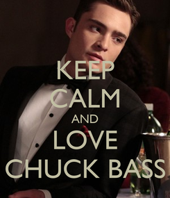 Poster: KEEP CALM AND LOVE CHUCK BASS