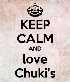 Poster: KEEP CALM AND  love  Chuki's