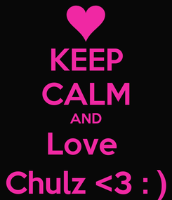 Poster: KEEP CALM AND Love  Chulz <3 : )
