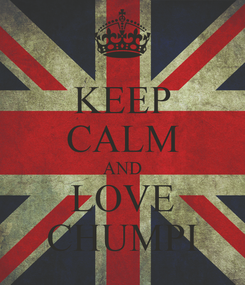 Poster: KEEP CALM AND LOVE CHUMPI