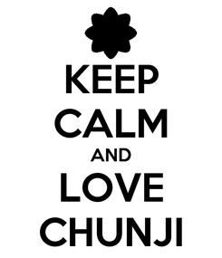 Poster: KEEP CALM AND LOVE CHUNJI