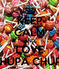 Poster: KEEP CALM AND LOVE CHUPA CHUPS