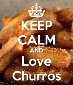 Poster: KEEP CALM AND Love Churros