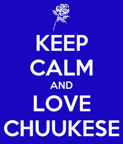 Poster: KEEP CALM AND LOVE CHUUKESE