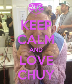 Poster: KEEP CALM AND LOVE CHUY