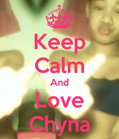 Poster: Keep Calm And Love Chyna