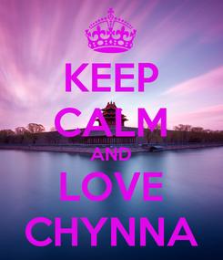 Poster: KEEP CALM AND LOVE CHYNNA