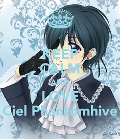 Poster: KEEP CALM AND LOVE Ciel Phantomhive