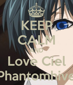 Poster: KEEP CALM AND Love Ciel Phantomhive