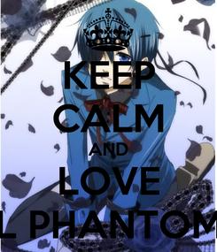 Poster: KEEP CALM AND LOVE CIEL PHANTOMIVE