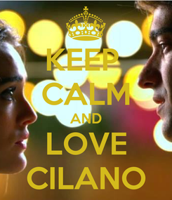 Poster: KEEP  CALM AND LOVE CILANO