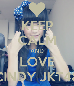 Poster: KEEP CALM AND LOVE CINDY JKT48